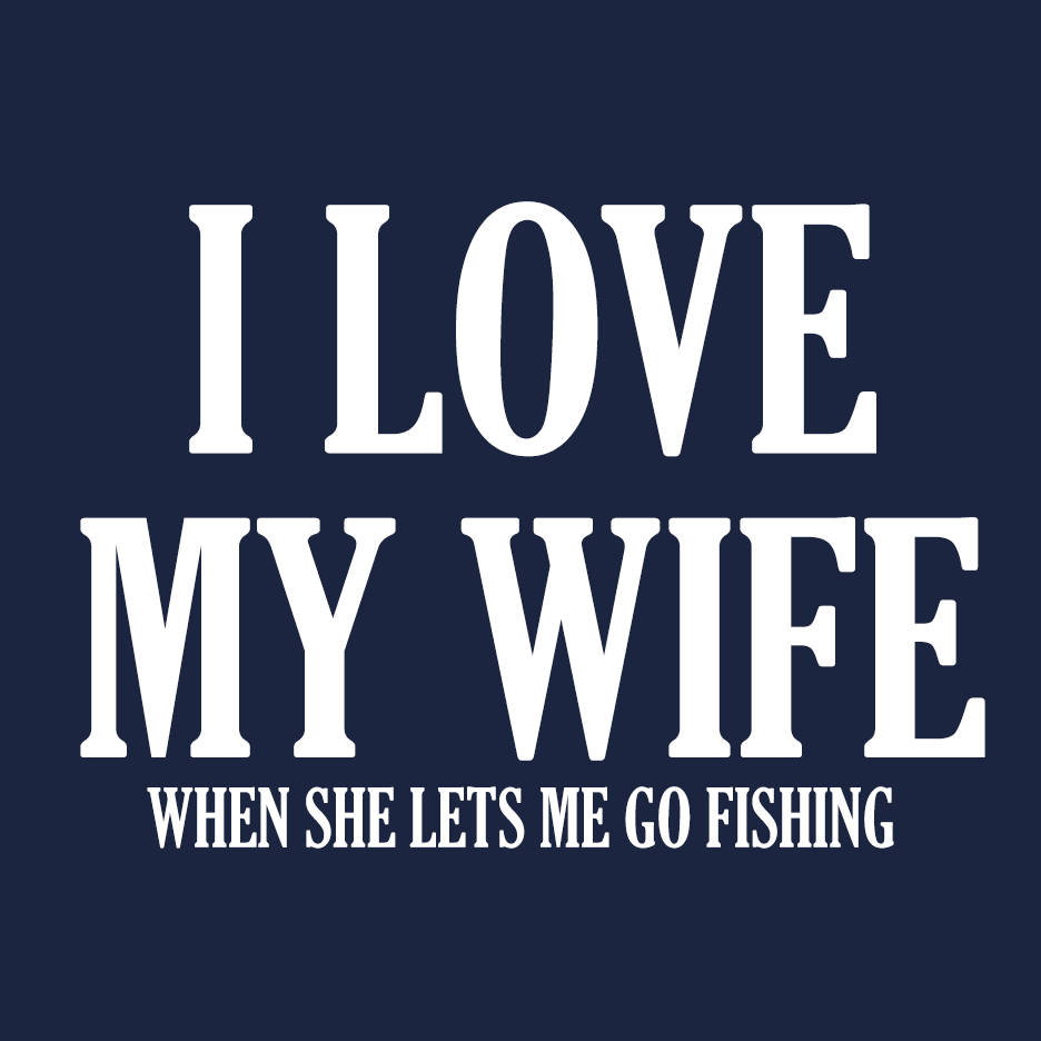 Fishing Love my Wife T Shirt