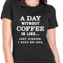 Load image into Gallery viewer, A Day Without Coffee T Shirt
