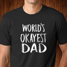Load image into Gallery viewer, World's Okayest Dad T Shirt