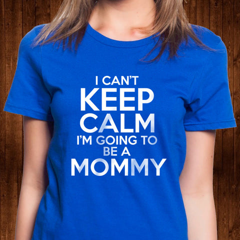 I Can't Keep Calm I'm Going To Be A Mommy Shirt - Pregnancy Shirt