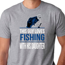 Load image into Gallery viewer, This Guy Loves Fishing with His Daughter T Shirt
