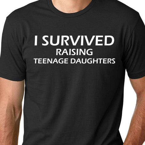 I Survived Raising Teenage Daughters Tee-Dad Shirt