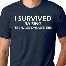 Load image into Gallery viewer, I Survived Raising Teenage Daughters T Shirt