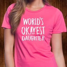 Load image into Gallery viewer, World's Okayest Daughter T Shirt
