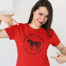 Load image into Gallery viewer, Horses Make Me Happy T Shirt