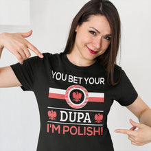 Load image into Gallery viewer, You Bet Your Dupa I'm Polish T Shirt