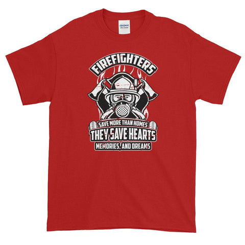 Firefighters Save More Than Homes, They Save Hearts Memories and Dreams, Firefighters Shirt, Funny Firefighter Gift, Fireman Gift Shirt