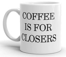 Load image into Gallery viewer, Coffee is For Closers Mug