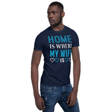 Load image into Gallery viewer, Home is Where My Wife is T Shirt