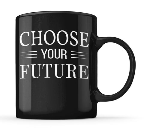 Choose Your Future Mug