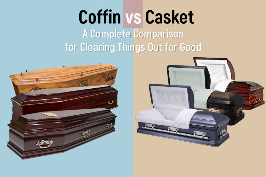 Coffin vs. Casket- A Complete Comparison for Clearing Things Out for Good