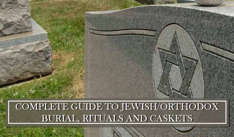 Complete Guide to Jewish/Orthodox Burial, Rituals and Caskets