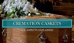 Cremation Caskets - All Aspects Explained