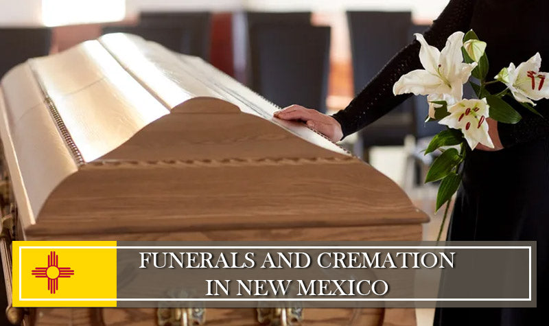Funeral and Cremation Laws and Regulations in New Mexico