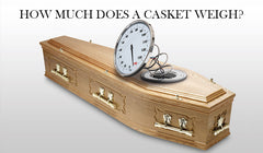 How Much Does a Casket Weigh?