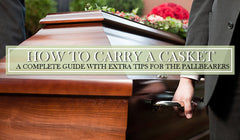 How to Carry A Casket - A complete Guide with Extra Tips for the Pallbearers