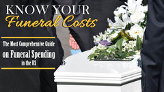 Know Your Funeral Costs - The Most Comprehensive Guide on Funeral Spending in the US