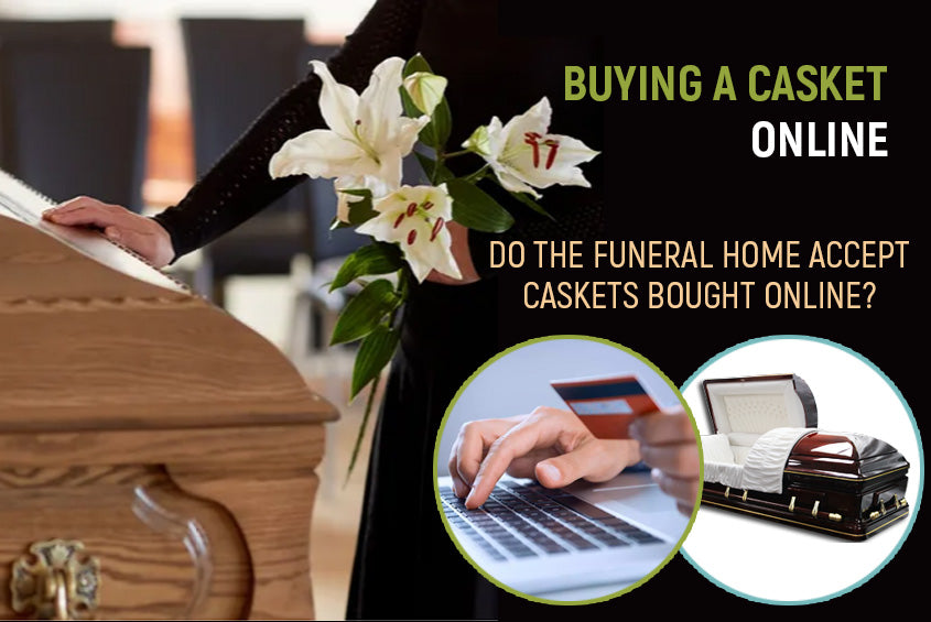 Will the Funeral Home Accept the Casket I Bought Online?