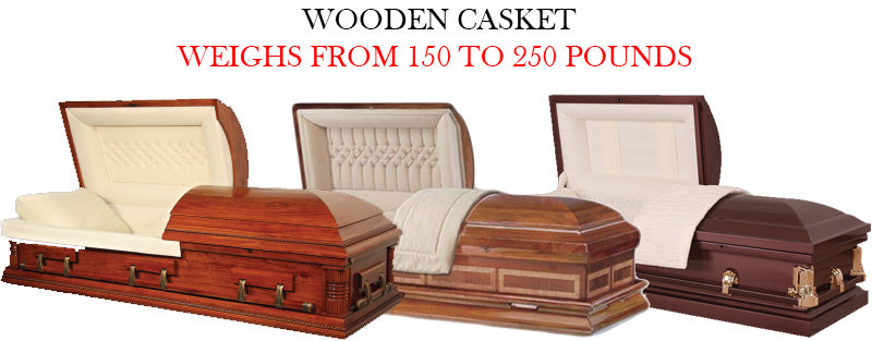 wooden casket weighs from 150 to 250 pounds