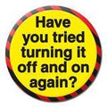 Have You Tried Turning It Off Badge