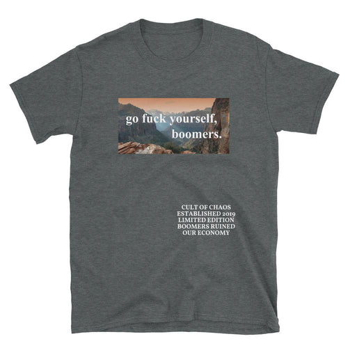 Go F*ck Yourself, Boomers - Unisex T-Shirt