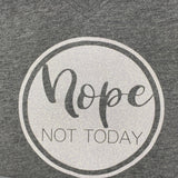 """Nope Not Today"" Ladies Graphic Shirt"