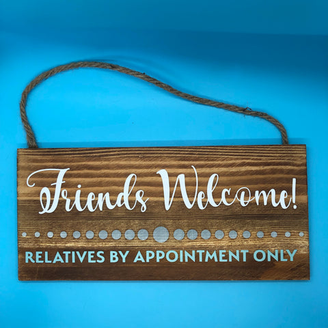 """Friends Welcome :: Relatives by Appointment"" Wood Sign"
