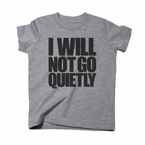 I Will Not Go Quietly *FINAL SALE*