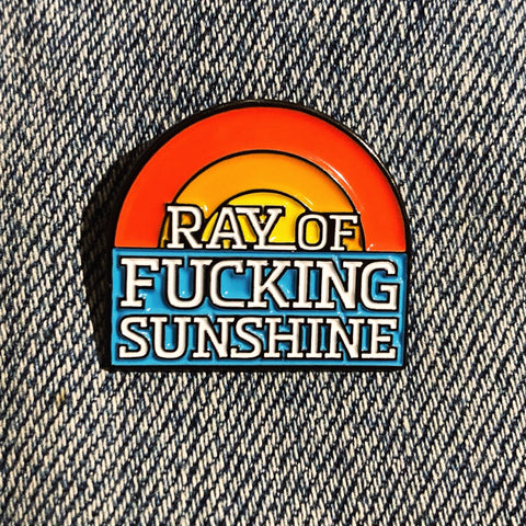 Ray of Fucking Sunshine enamel pin