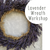 Workshop-Lavender Wreath July 26th