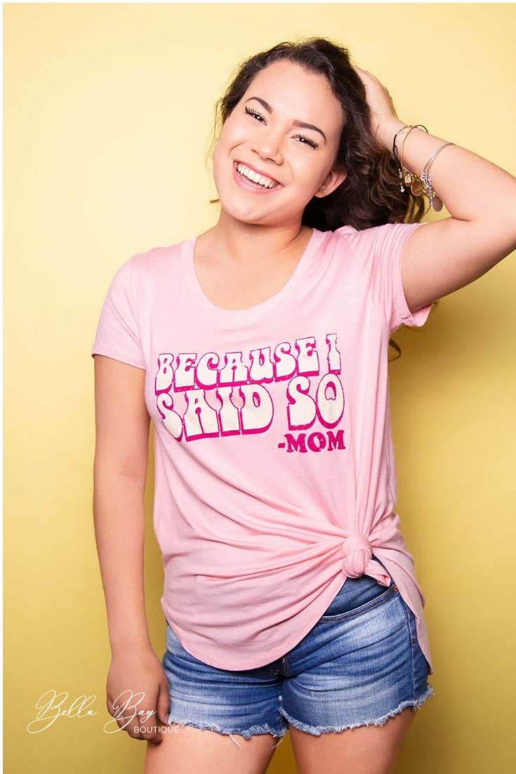 Paisley Raye Graphic Tee- Because I Said So, Mom (1X) - Paisley Raye with Bella Bay Boutique, shop now at  https://shopbellabay.com/ or locally in Newport Oregon