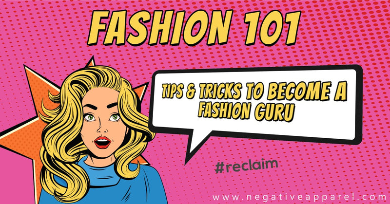 Fashion 101: Tips and Tricks to become a Fashion Guru