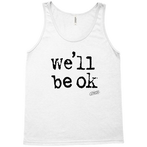 we'll be ok- limited edition unisex tank top
