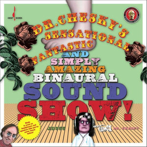 Dr. Chesky's Sensational, Fantastic, and Simply Amazing Binaural Sound Show (Dr. Chesky) [WAV DOWNLOAD]