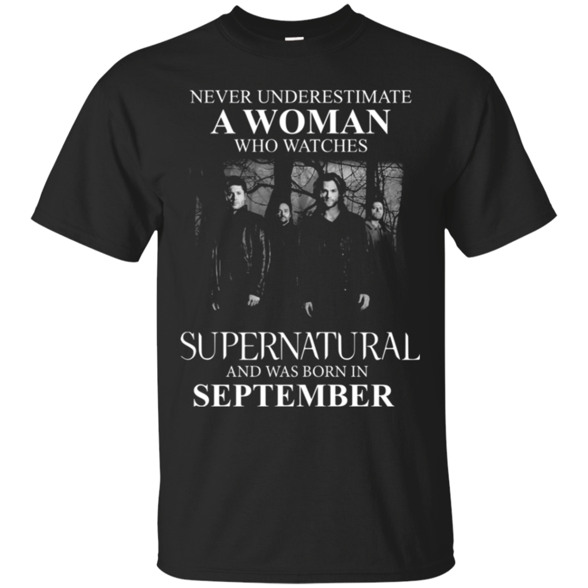 Never Underestimate A Woman Who Watches Supernatural And Was Born In September T Shirt