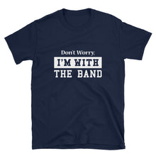 "Load image into Gallery viewer, ""Don't Worry I'm With The Band"" Band Parent Shirt"