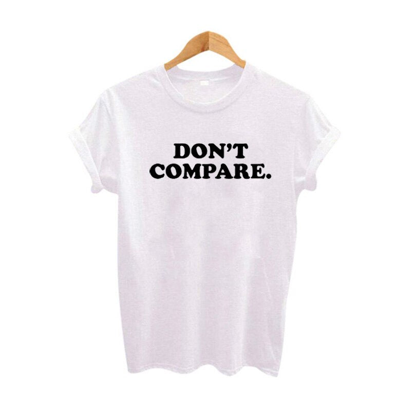 Don'T Compare T Shirt Women Tumblr Hipster Funny Saying T Shirts Vintage Harajuku Feminist Tee Shirt Femme