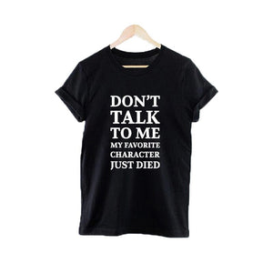 Don'T Talk To Me My Favorite Character Just Died Slogan Tee Shirt Femme Funny Tv Show Tumblr Tops TShirt Women Clothing