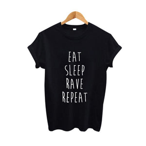 Eat Sleep Rave Repeat Letter Print Funny T Shirts ONeck Short Sleeve Cotton T Shirt Women Black White Lady Tops Camisetas Mujer