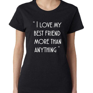 I Love My Best Friend More Than Anything Tumblr Hipster Saying TShirt Women Clothes Summer Harajuku Gang T Shirt