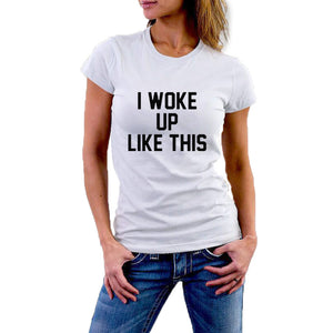 I Woke Up Like This Funny T Shirts Women Tops ONeck Short Sleeve Tee Shirt Femme SXxl Camisetas Mujer