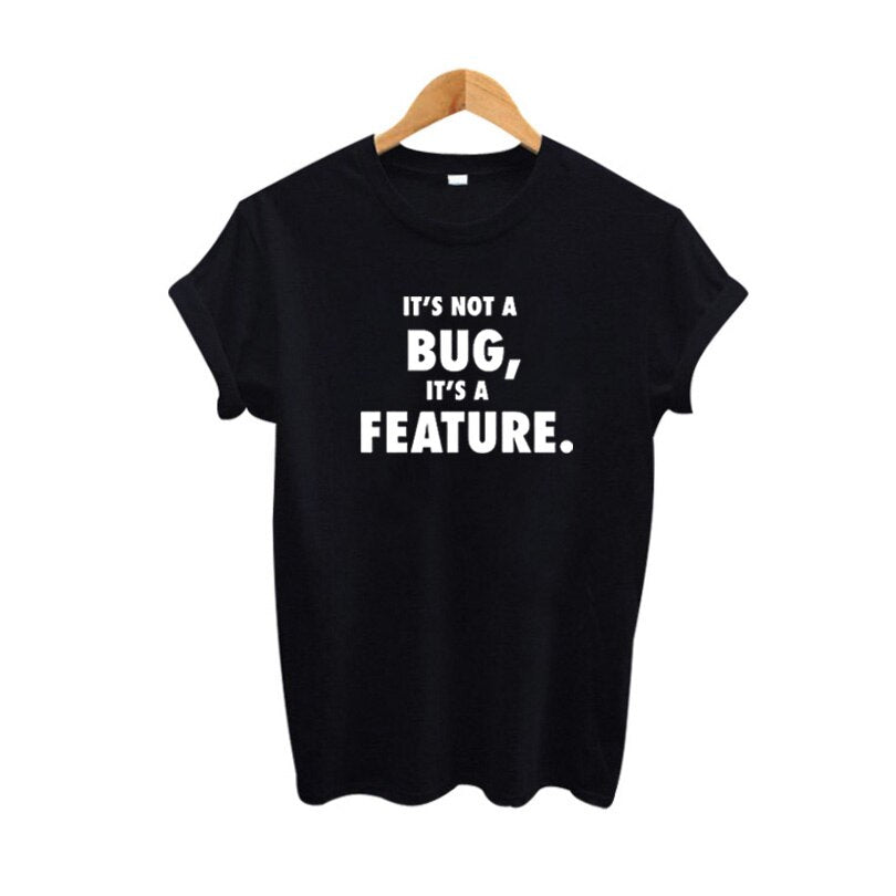 It'S Not A Bug It'S A Feature Women Tshirt Black White Cotton TShirt Summer Harajuku Letters Tee Shirt Femme