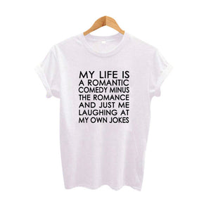 My Life Is A Comedy Minus The Romance Just Me Laughing At My Own Jokes Summer Women Hipster Saying T Shirt