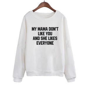 My Mama Dont Like You She Likes Everyone Sweatshirt Funny Slogan Casual Pullover Autumn Crew Neck Hoodies