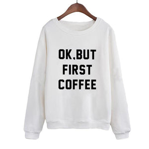 Ok But First Coffee Harajuku Black White Sweatshirt Women Letters Print Pullover Hoodies Moletom Tumblr Tops