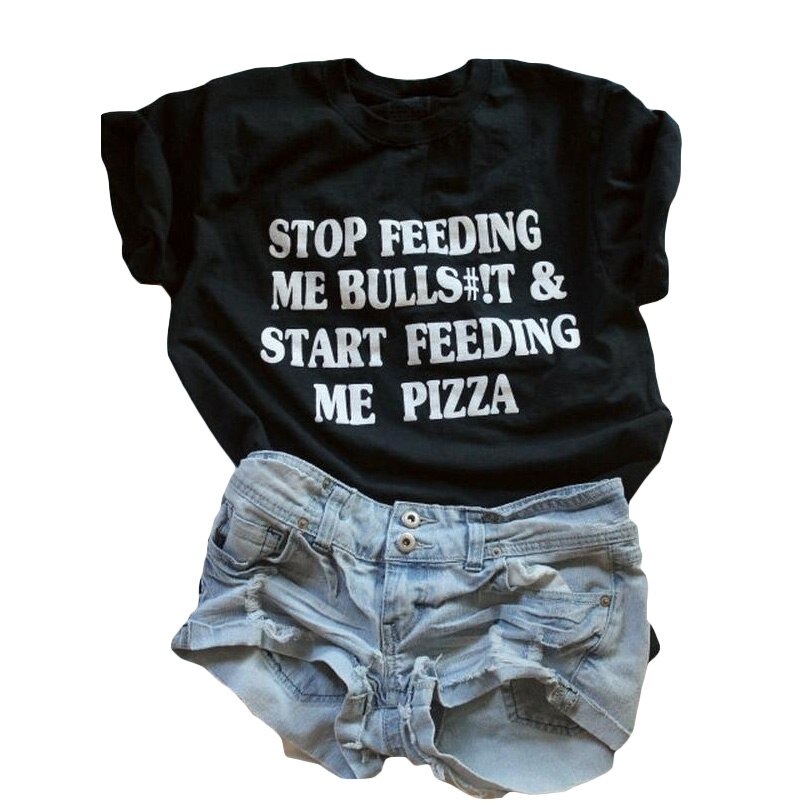 Stop Feeding Me Bullshit Start Feeding Me Pizza T Shirt Funny Harajuku Women Tops Hip Hop Tumblr Tee Shirt Femme