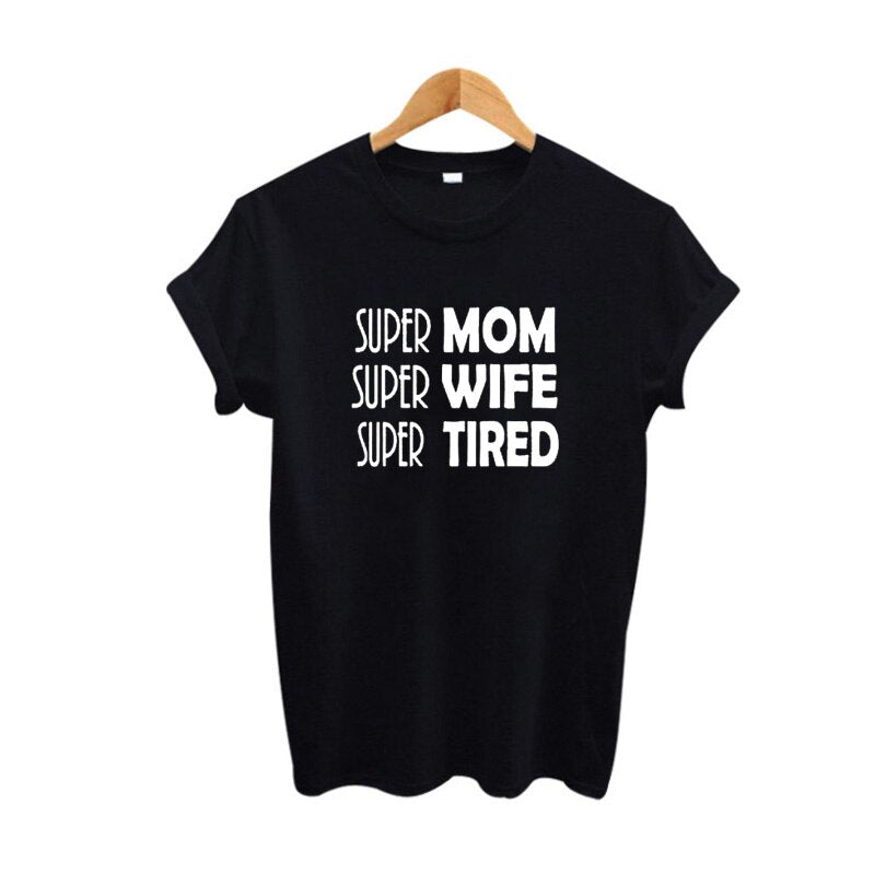 Super Mom Super Wife Super Tired Slogan TShirt Funny Harajuku Women Clothes Tops Hipster Tumblr T Shirt