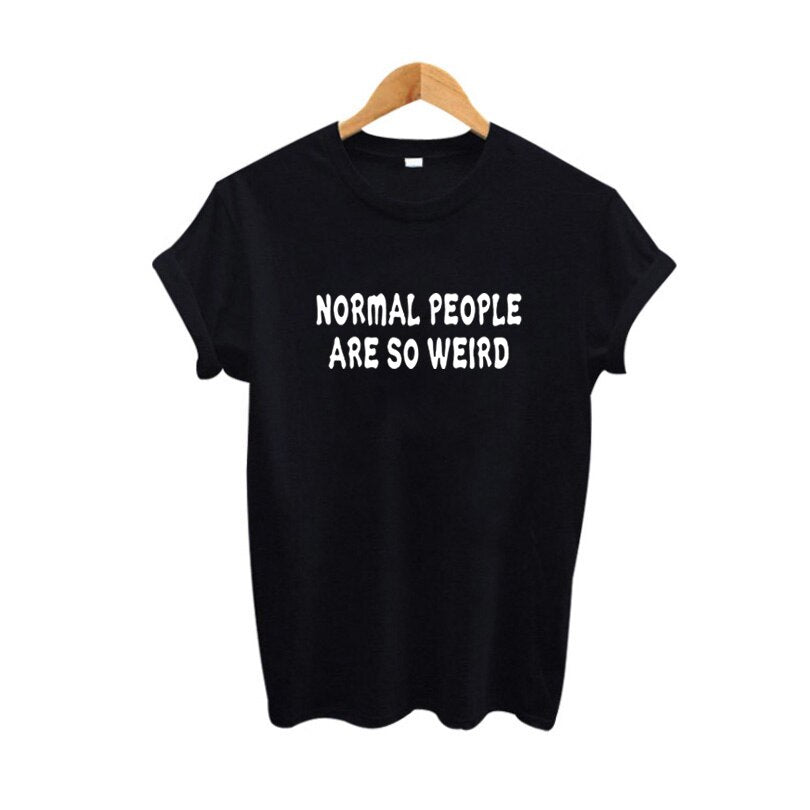 T Shirts Women Summer Cotton Short Sleeve Tees Hipster Sayings Normal People Are So Weird Tumblr Tshirt Femme Tops