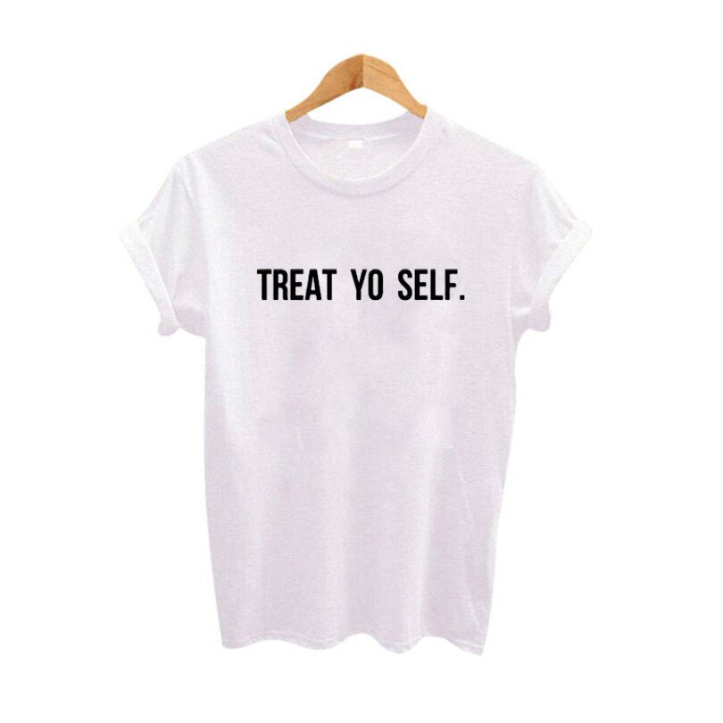 Treat Yo Self Harajuku Letters Funny T Shirts Street Punk Rock Women TShirt Cotton Black White Tee Shirt
