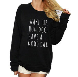 Wake Up Hug Dog Have A Good Day Women Casaul Pullover Long Sleeve Crewneck Sweatshirt Black White Lazy Tracksuit Women